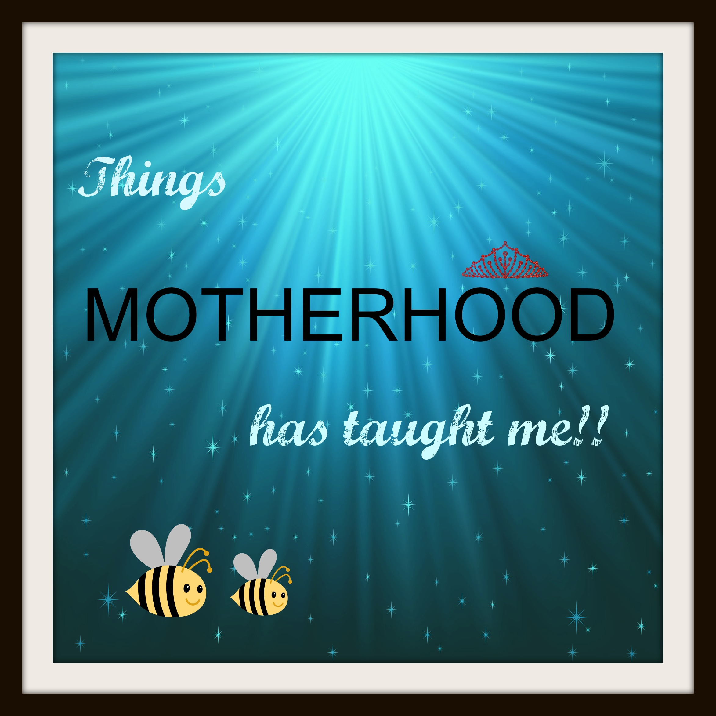 what motherhood taught me 1 my mother taught me to appreciate a job well done if you're going to kill each other, do it outside i just finished cleaning 2 my mother taught me religion.